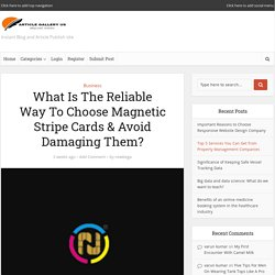 What Is The Reliable Way To Choose Magnetic Stripe Cards & Avoid Damaging Them?