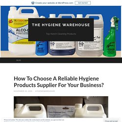 How To Choose A Reliable Hygiene Products Supplier For Your Business?