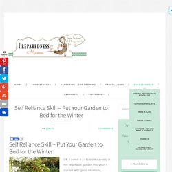 Self Reliance Skill - Put Your Garden to Bed for the Winter - Preparedness Mama