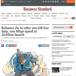 Reliance Jio to offer 100 GB free data, 100 Mbps speed at JioFibre launch
