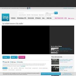 Le relief sonore à la radio, vidéo Le relief sonore à la radio, vidéo Médias Radio - Archives vidéos Médias Radio