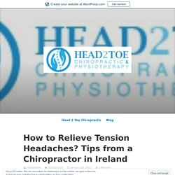 How to Relieve Tension Headaches? Tips from a Chiropractor in Ireland – Site Title