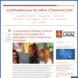 Le programme d'Éthique et culture religieuse et la pratique de la philosophie à l'école: l'importance du dialogue « Philosophie pour les enfants à l'Université Laval