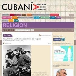 RELIGION : Le chemin accidenté de l'Église Catholique à Cuba (2/3) - Cubania.com
