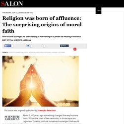 Religion was born of affluence: The surprising origins of moral faith