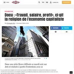 Docu : «Travail, salaire, profit», ci-gît la religion de l'économie capitaliste
