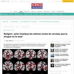 Religion : prier implique les mêmes zones du cerveau que la drogue ou le sexe
