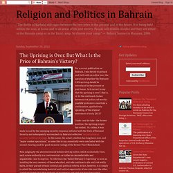 Religion and Politics in Bahrain: The Uprising is Over. But What Is the Price of Bahrain's Victory?