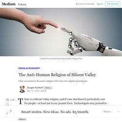 The Anti-Human Religion of Silicon Valley – Douglas Rushkoff