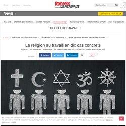 La religion au travail en dix cas concrets