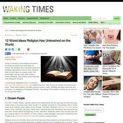 12 Worst Ideas Religion Has Unleashed on the World