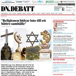 """""""Religionen bidrar inte till ett bättre samhälle"""""""