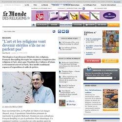 """""""L'art et les religions vont devenir stériles s'ils ne se parlent pas"""""""