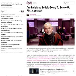 Are Religious Beliefs Going To Screw Up First Contact?
