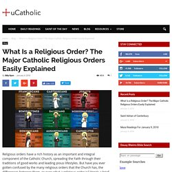 Katolisen kirkon sääntökuntia/luostarijärjestöjä: What Is a Religious Order? The Major Catholic Religious Orders Easily Explained