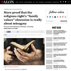 "More proof that the religious right's ""family values"" obsession is really about misogyny"
