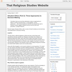 That Religious Studies Website: Situation Ethics (Part 2): Three Approaches to Decision-Making