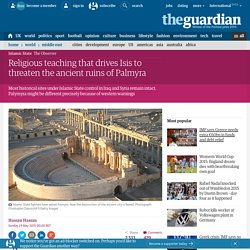Religious teaching that drives Isis to threaten the ancient ruins of Palmyra