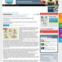 LOIRET AGRICOLE & RURAL 12/10/18 Améliorer et relocaliser l'alimentation des Loirétains La chambre d'Agriculture et le Département du Loiret initient ensemble le Projet alimentaire territorial.