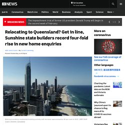 Relocating to Queensland? Get in line, Sunshine state builders record four-fold rise in new home enquiries