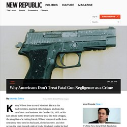 Why Are States So Reluctant to Prosecute Gun Negligence as a Crime?