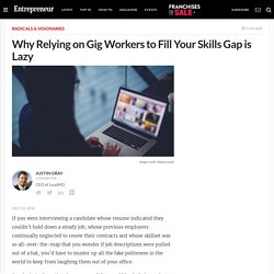 Why Relying on Gig Workers to Fill Your Skills Gap is Lazy