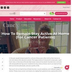 How To Remain Stay Active At Home (For Cancer Patients)