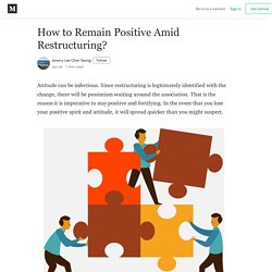 How to Remain Positive Amid Restructuring?