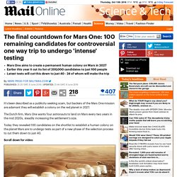 Mars One's 100 remaining candidates for one way trip undergo 'intense' testing