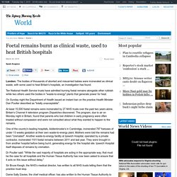 BRITAIN: SMH - Foetal remains burnt as clinical waste, used to heat British hospitals