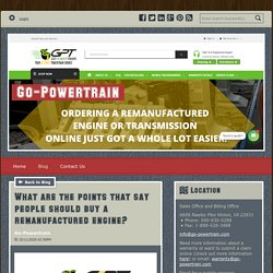 What are the points that say people should buy a remanufactured engine? - Go-Powertrain : powered by Doodlekit
