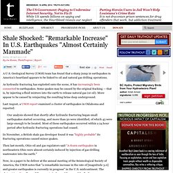 "Shale Shocked: ""Remarkable Increase"" In U.S. Earthquakes ""Almost Certainly Manmade"""