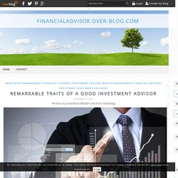 Remarkable Traits of a Good Investment Advisor - financialadvisor.over-blog.com