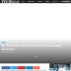Ily, The Smart Home Phone Is A Remarkable Invention – TechMalak