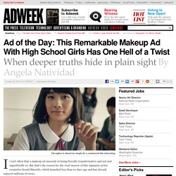 Ad of the Day: This Remarkable Makeup Ad With High School Girls Has One Hell of a Twist