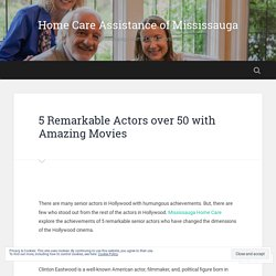 5 Remarkable Actors over 50 with Amazing Movies – Home Care Assistance of Mississauga