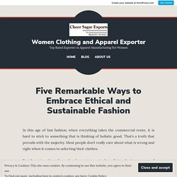 Five Remarkable Ways to Embrace Ethical and Sustainable Fashion