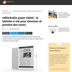reMarkable paper tablet : la tablette e-ink pour dessiner et prendre des notes