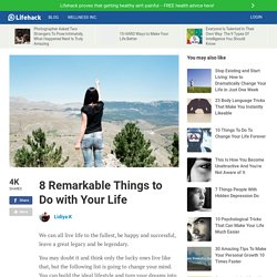 8 Remarkable Things to Do with Your Life