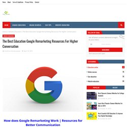 The Best Education Google Remarketing Resources For Higher Conversation