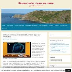 SVT : un remarquable escape Game en ligne sur l'immunité – Réseau Ludus : jouer en classe