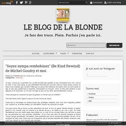 """""""Soyez sympa rembobinez"""" (Be Kind Rewind) de Michel Gondry et moi - Le Blog De La Blonde"""