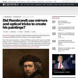 Did Rembrandt use mirrors and optical tricks to create his paintings?