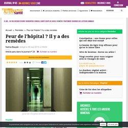 Les remèdes contre l'angoisse de l'hôpital - Alternative Santé