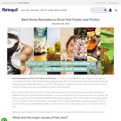 What are the best home remedies to grow hair faster and thicker? - Re'equil