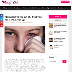 9 Remedies To Try Out The Next Time You Have A Pink Eye