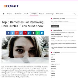 Top 5 Remedies For Removing Dark Circles - You Must Know
