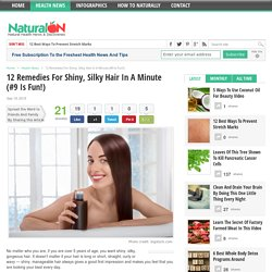12 Remedies For Shiny, Silky Hair In A Minute (#9 Is Fun!)
