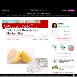Dr Oz Home Remedy for a Flawless Skin by Beauty Care for Women on SheSaidBeauty