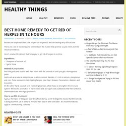 Best Home Remedy To Get Rid Of Herpes In 12 Hours - Healthy Things